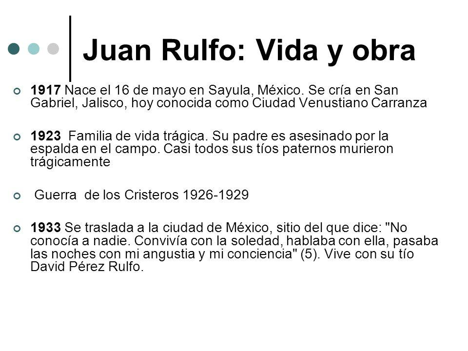 Juan Rulfo: Vida y obra1917 Nace el 16 de mayo en Sayula, México. Se cría en San Gabriel, Jalisco, hoy conocida como Ciudad Venustiano Carranza.