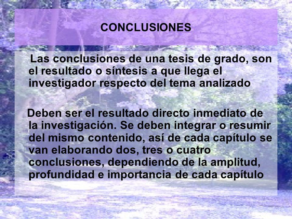 CONCLUSIONES Las conclusiones de una tesis de grado, son el resultado o síntesis a que llega el investigador respecto del tema analizado.