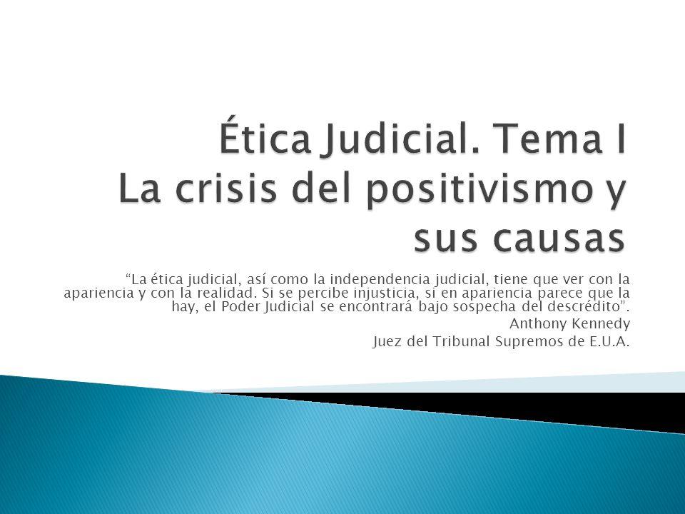 Ética Judicial. Tema I La crisis del positivismo y sus causas