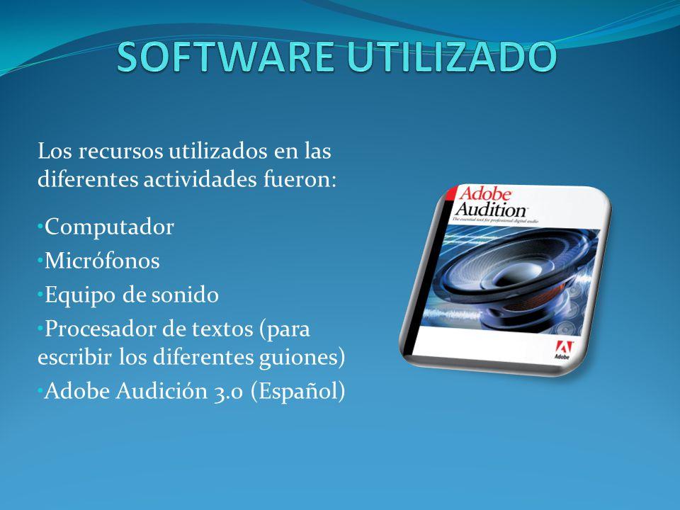 SOFTWARE UTILIZADO Los recursos utilizados en las diferentes actividades fueron: Computador. Micrófonos.