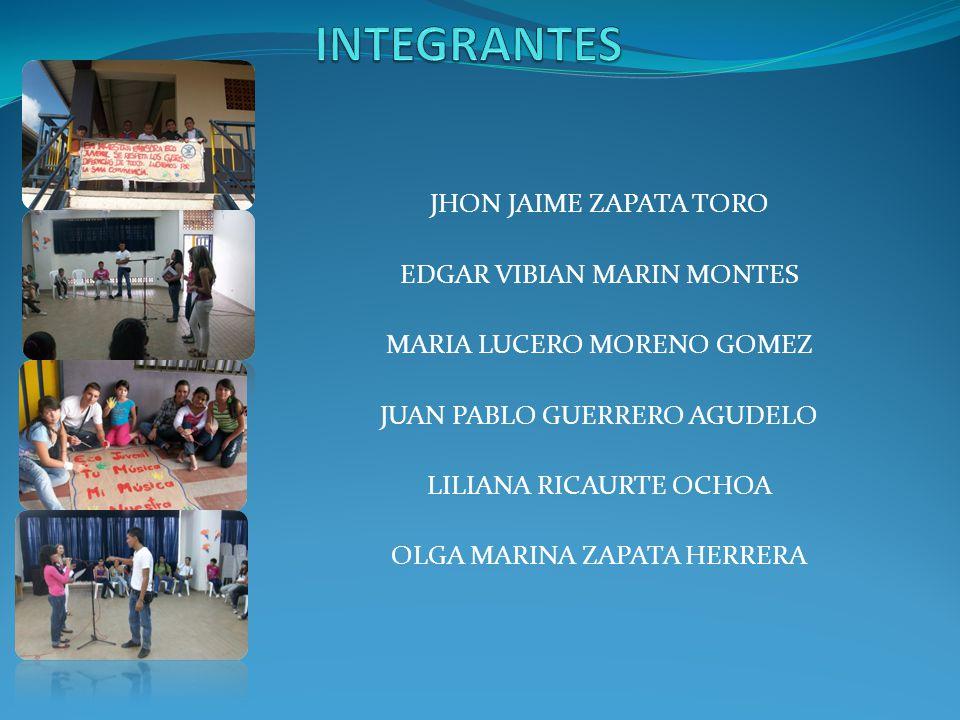 INTEGRANTES JHON JAIME ZAPATA TORO EDGAR VIBIAN MARIN MONTES