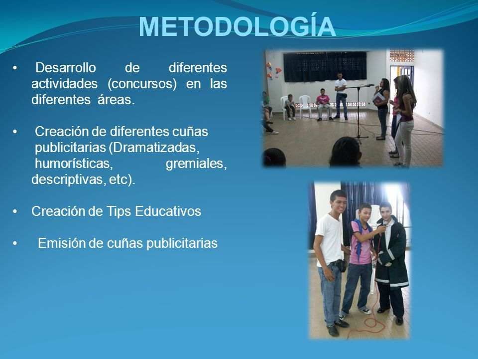 METODOLOGÍA Desarrollo de diferentes actividades (concursos) en las diferentes áreas. Creación de diferentes cuñas.