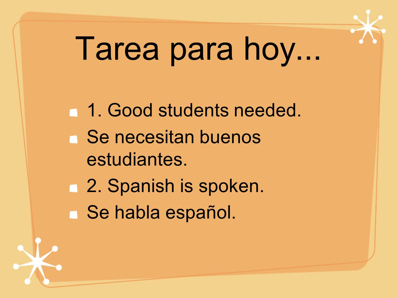 Tarea para hoy... 1. Good students needed.