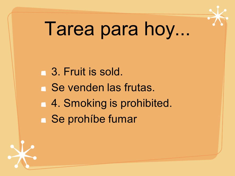 Tarea para hoy... 3. Fruit is sold. Se venden las frutas.