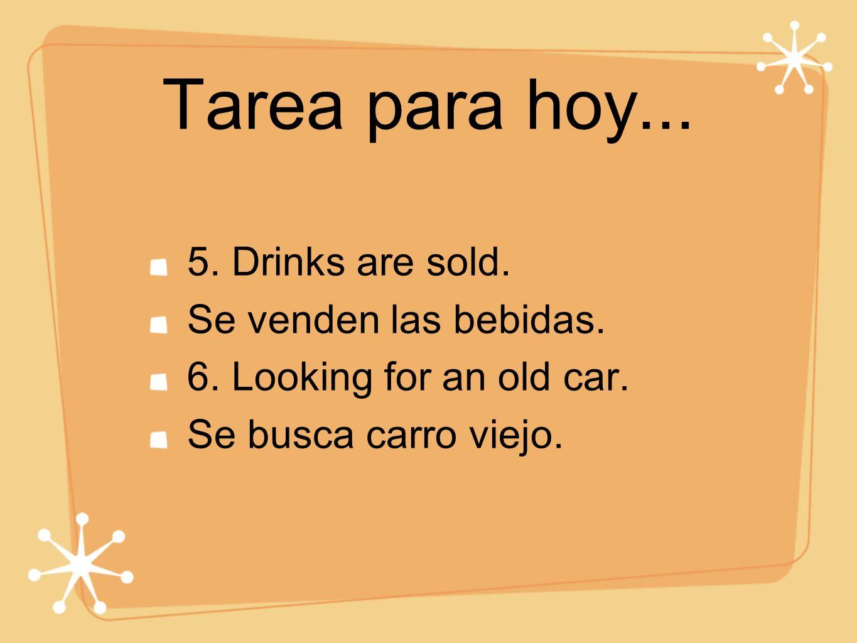 Tarea para hoy... 5. Drinks are sold. Se venden las bebidas.
