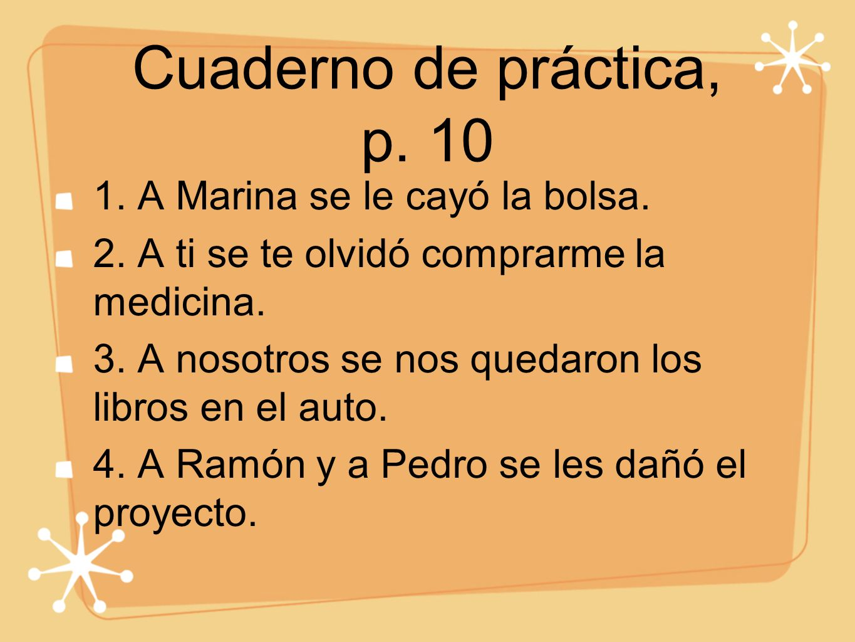 Cuaderno de práctica, p. 10 1. A Marina se le cayó la bolsa.