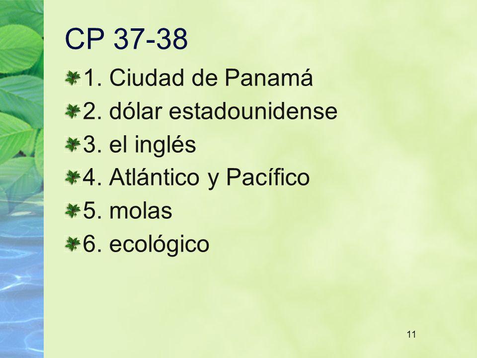 CP 37-38 1. Ciudad de Panamá 2. dólar estadounidense 3. el inglés