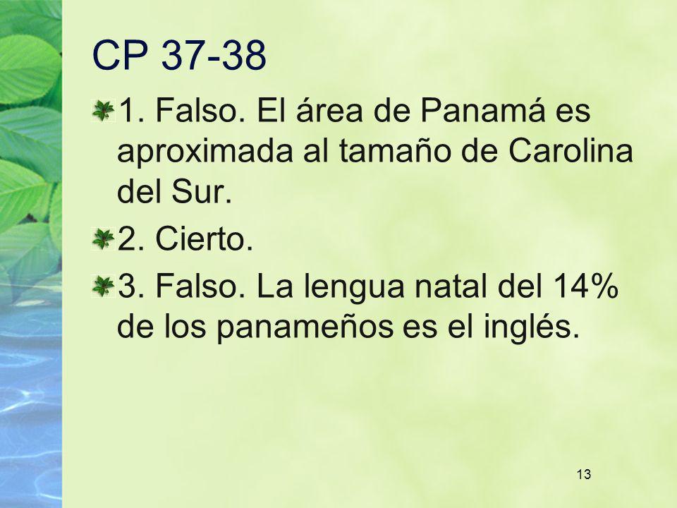 CP 37-38 1. Falso. El área de Panamá es aproximada al tamaño de Carolina del Sur. 2. Cierto.