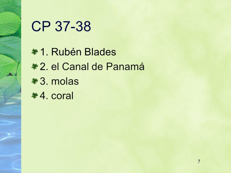 CP 37-38 1. Rubén Blades 2. el Canal de Panamá 3. molas 4. coral 7