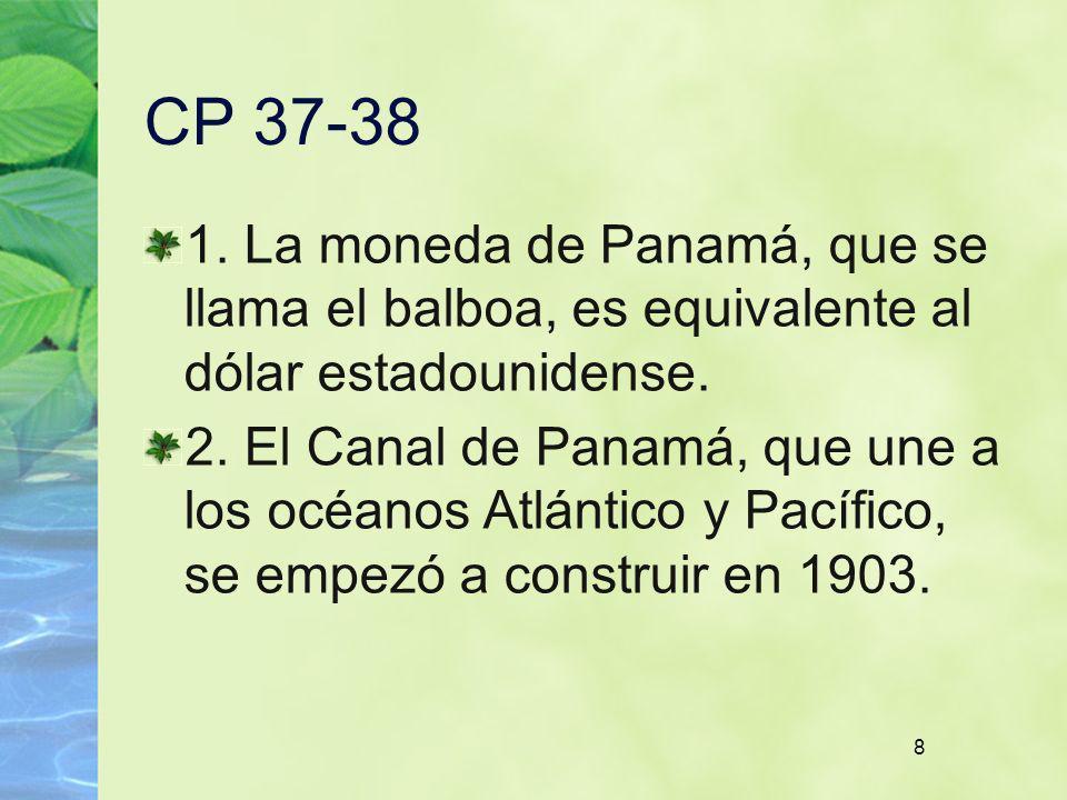 CP 37-38 1. La moneda de Panamá, que se llama el balboa, es equivalente al dólar estadounidense.
