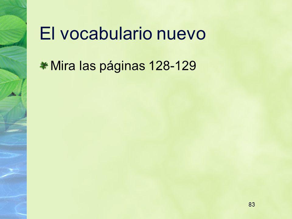 El vocabulario nuevo Mira las páginas 128-129 83