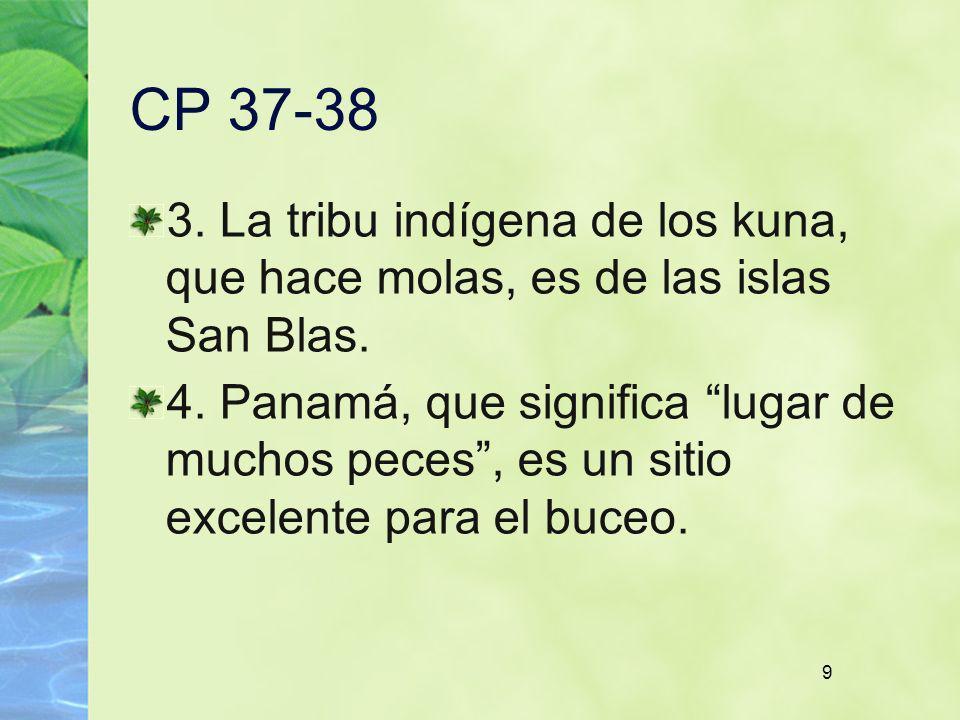 CP 37-38 3. La tribu indígena de los kuna, que hace molas, es de las islas San Blas.