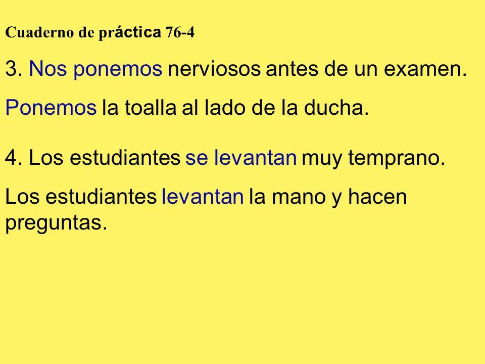 3. Nos ponemos nerviosos antes de un examen.