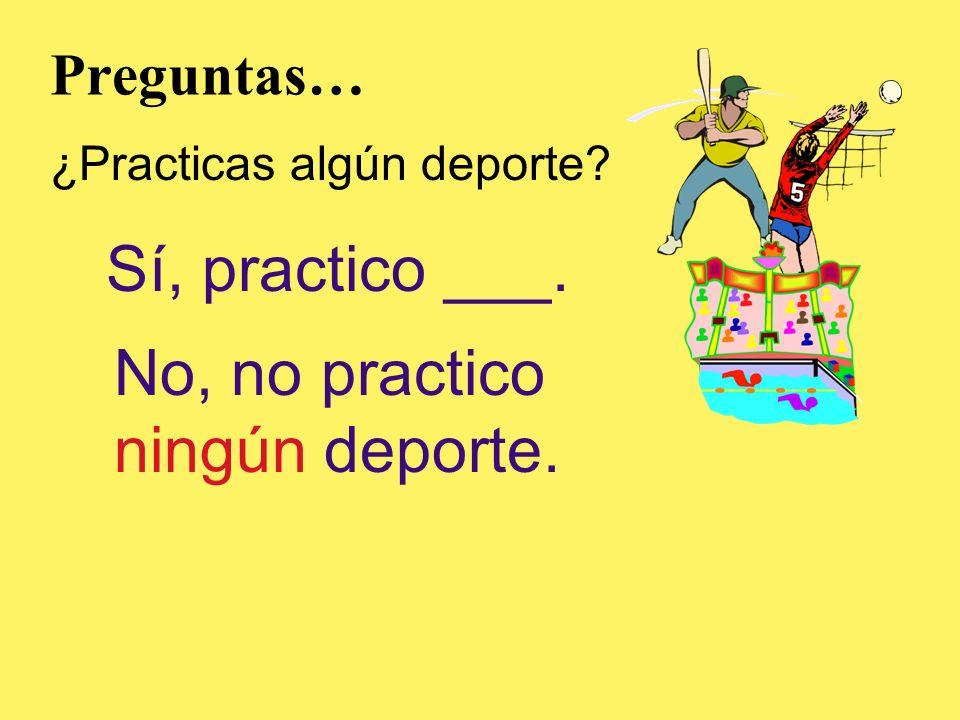 No, no practico ningún deporte.
