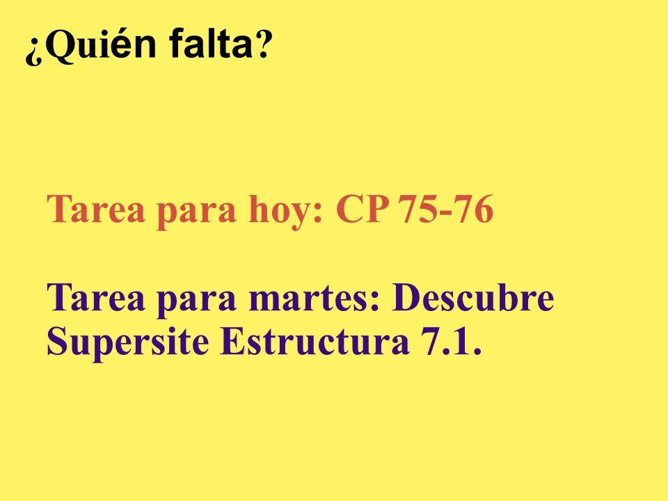 ¿Quién falta Tarea para hoy: CP 75-76 Tarea para martes: Descubre Supersite Estructura 7.1.