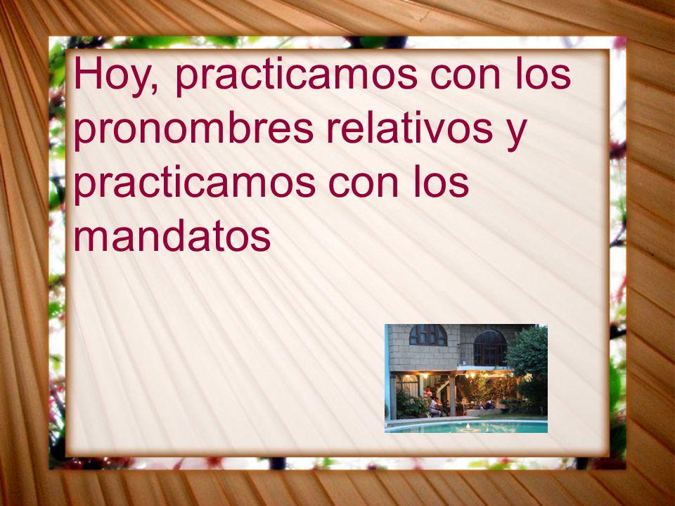 Hoy, practicamos con los pronombres relativos y practicamos con los mandatos