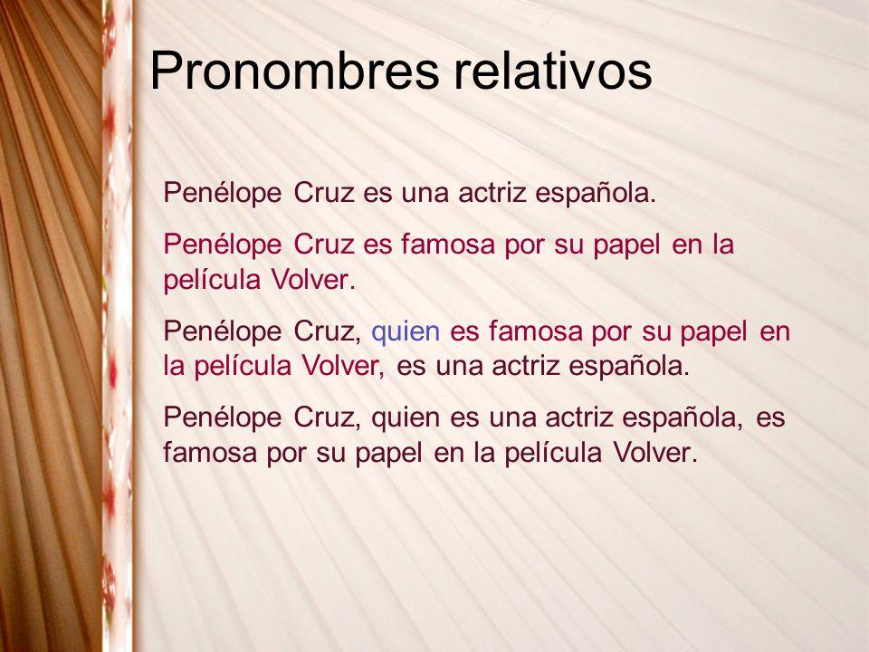 Pronombres relativos Penélope Cruz es una actriz española.
