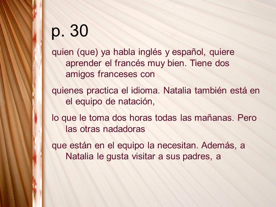p. 30 quien (que) ya habla inglés y español, quiere aprender el francés muy bien. Tiene dos amigos franceses con.