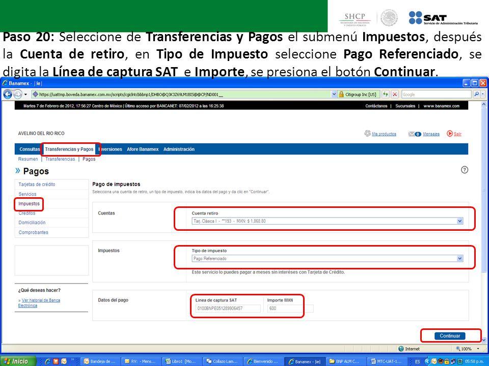 Paso 20: Seleccione de Transferencias y Pagos el submenú Impuestos, después la Cuenta de retiro, en Tipo de Impuesto seleccione Pago Referenciado, se digita la Línea de captura SAT e Importe, se presiona el botón Continuar.