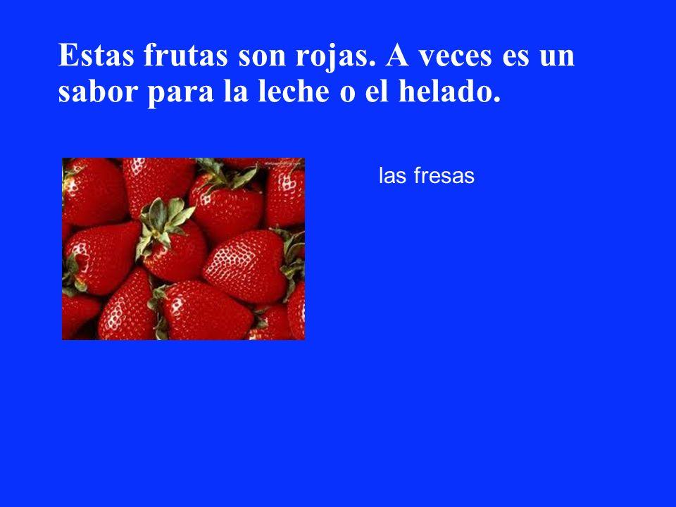 Estas frutas son rojas. A veces es un sabor para la leche o el helado.