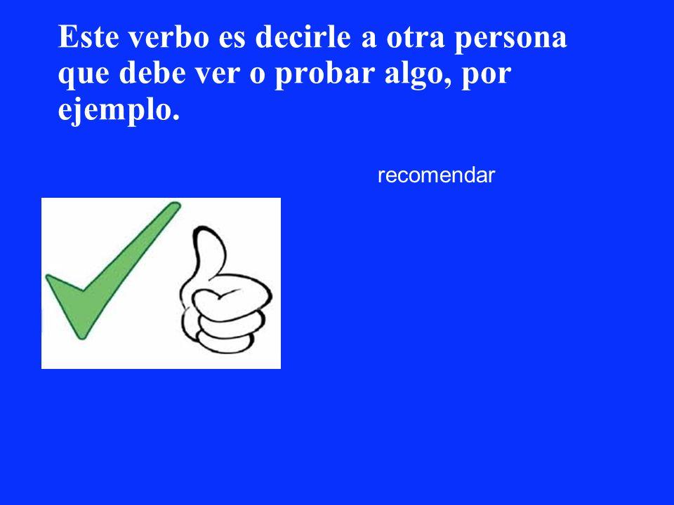 Este verbo es decirle a otra persona que debe ver o probar algo, por ejemplo.
