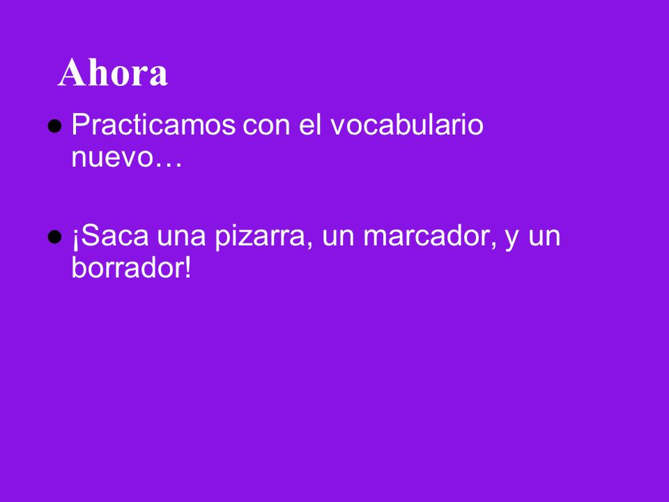Ahora Practicamos con el vocabulario nuevo…