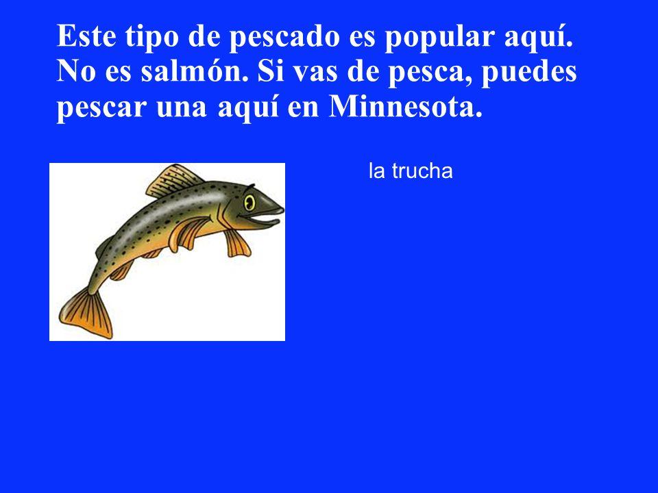 Este tipo de pescado es popular aquí. No es salmón