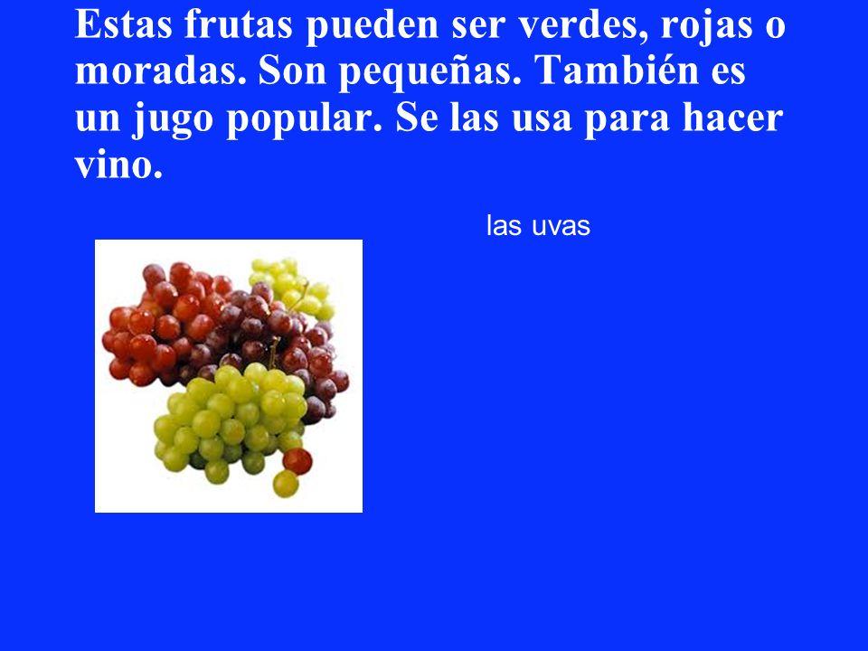 Estas frutas pueden ser verdes, rojas o moradas. Son pequeñas