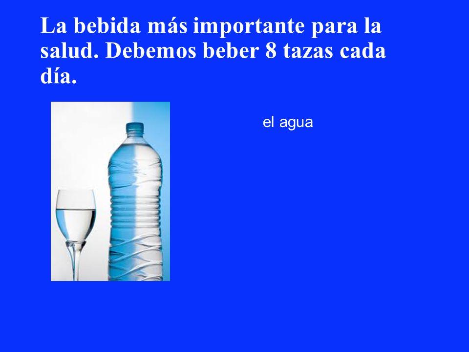 La bebida más importante para la salud. Debemos beber 8 tazas cada día.
