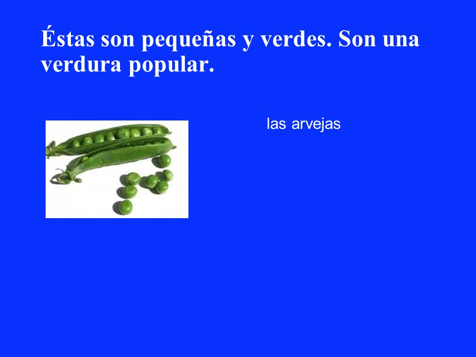 Éstas son pequeñas y verdes. Son una verdura popular.