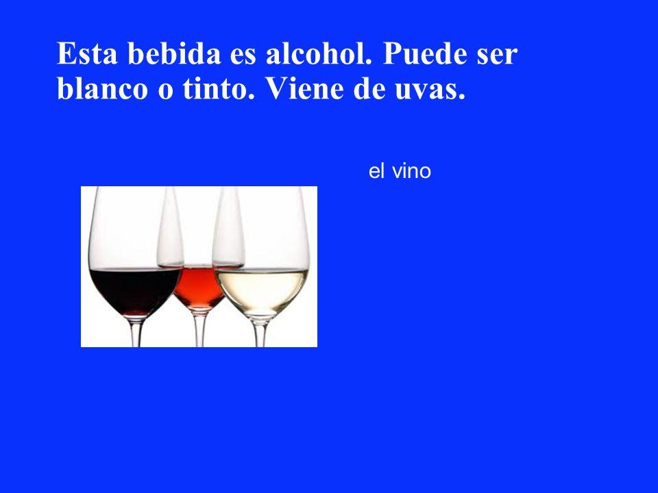 Esta bebida es alcohol. Puede ser blanco o tinto. Viene de uvas.