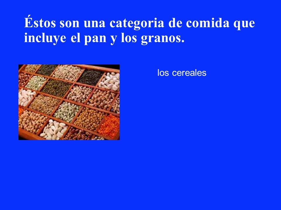 Éstos son una categoria de comida que incluye el pan y los granos.