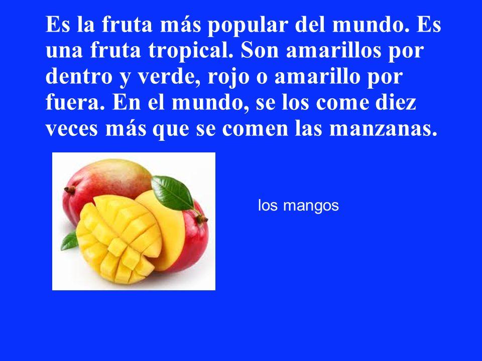 Es la fruta más popular del mundo. Es una fruta tropical