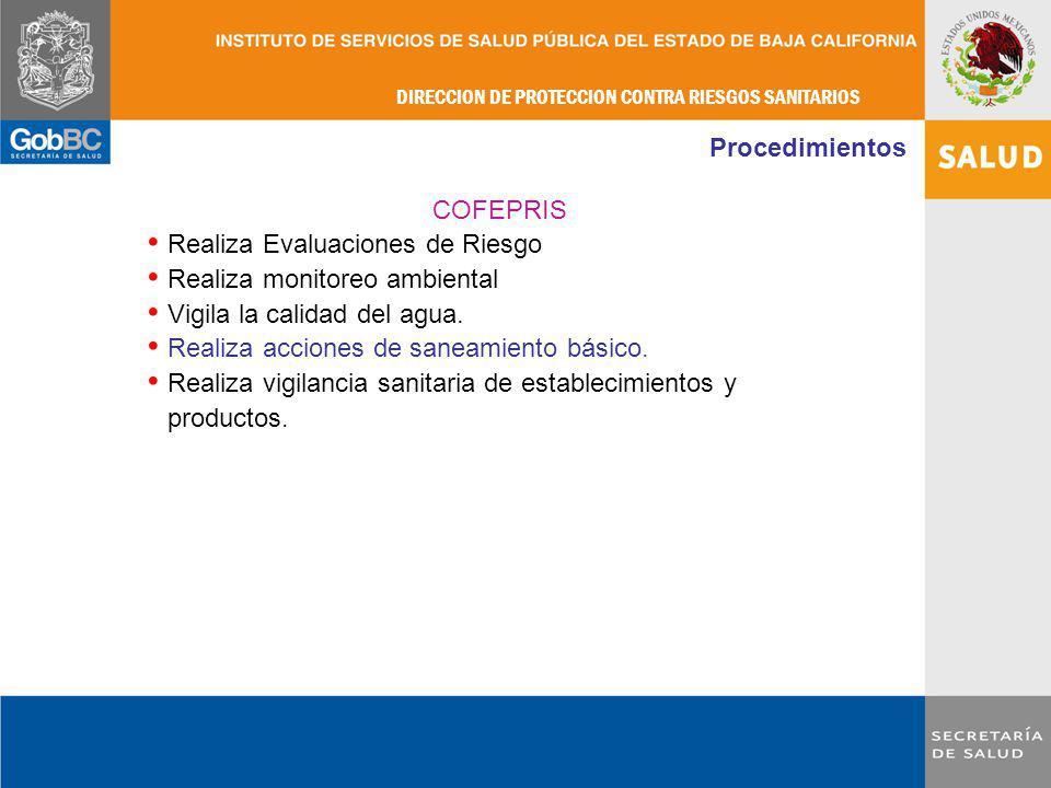 Procedimientos COFEPRIS. Realiza Evaluaciones de Riesgo. Realiza monitoreo ambiental. Vigila la calidad del agua.