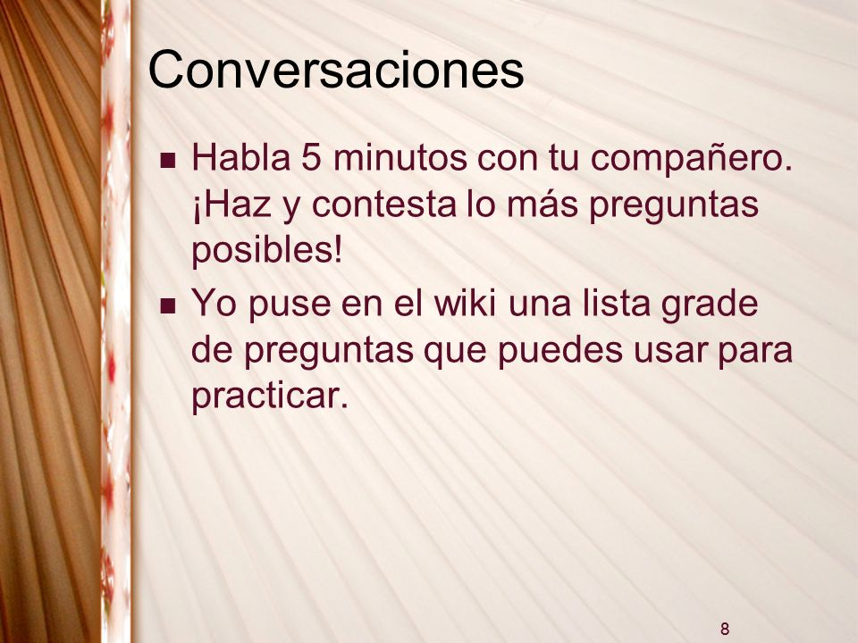Conversaciones Habla 5 minutos con tu compañero. ¡Haz y contesta lo más preguntas posibles!
