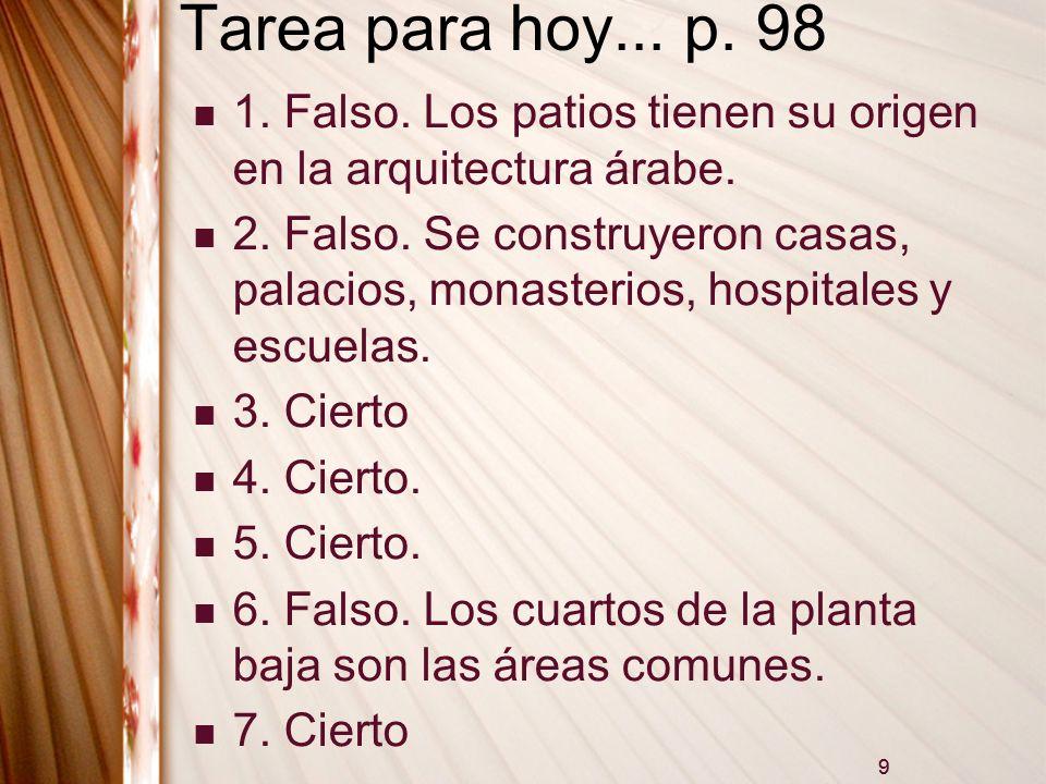 Tarea para hoy... p. 98 1. Falso. Los patios tienen su origen en la arquitectura árabe.