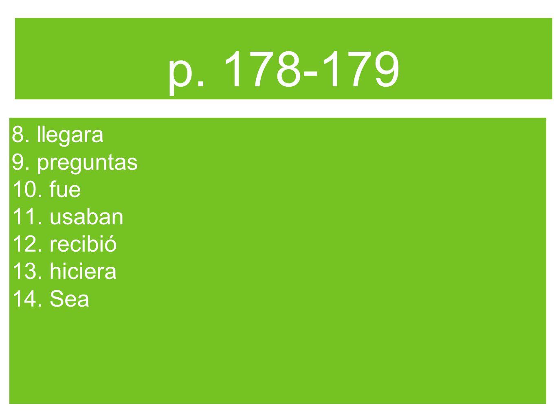 p. 178-179 8. llegara 9. preguntas 10. fue 11. usaban 12. recibió
