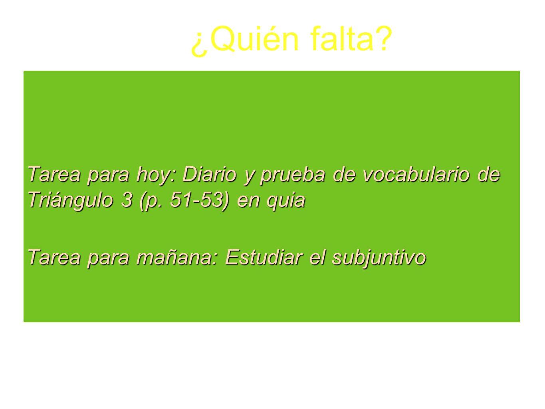 ¿Quién falta. Tarea para hoy: Diario y prueba de vocabulario de Triángulo 3 (p.