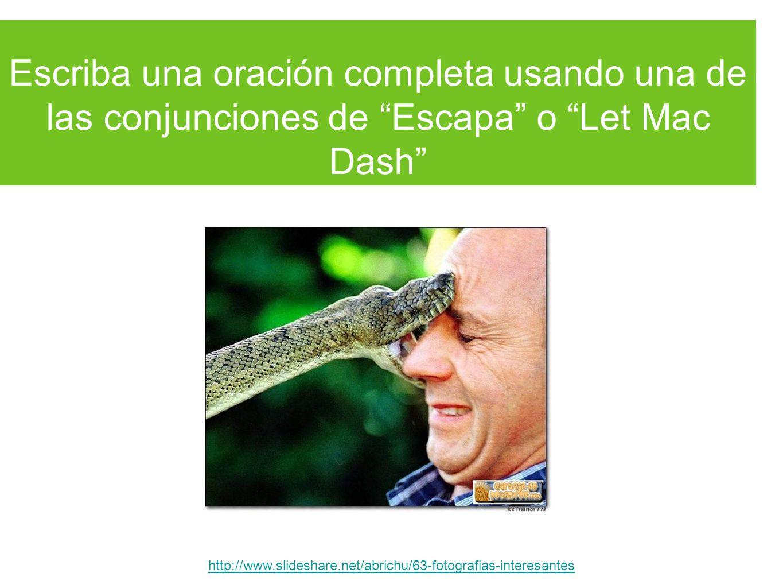 Escriba una oración completa usando una de las conjunciones de Escapa o Let Mac Dash