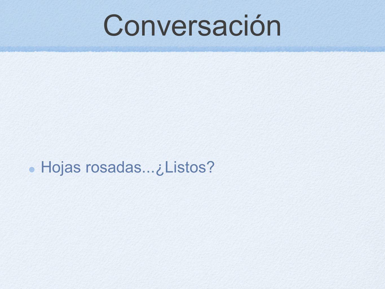Conversación Hojas rosadas...¿Listos