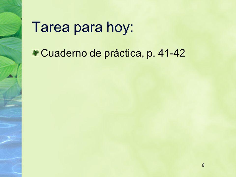 Tarea para hoy: Cuaderno de práctica, p. 41-42 8