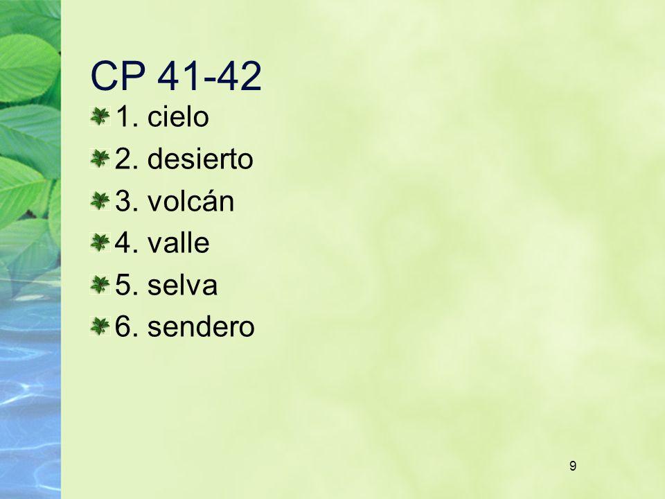 CP 41-42 1. cielo 2. desierto 3. volcán 4. valle 5. selva 6. sendero 9