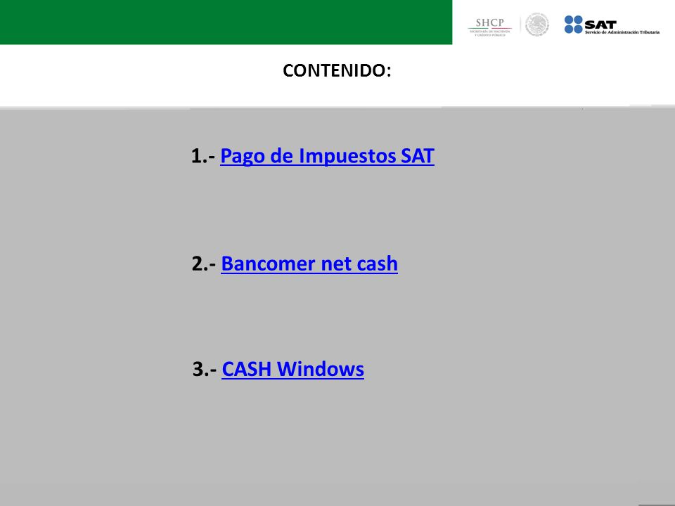 1.- Pago de Impuestos SAT 2.- Bancomer net cash 3.- CASH Windows