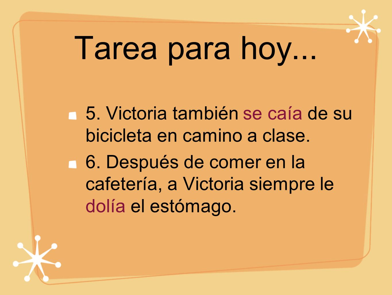Tarea para hoy... 5. Victoria también se caía de su bicicleta en camino a clase.