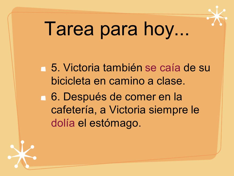 Tarea para hoy...5. Victoria también se caía de su bicicleta en camino a clase.