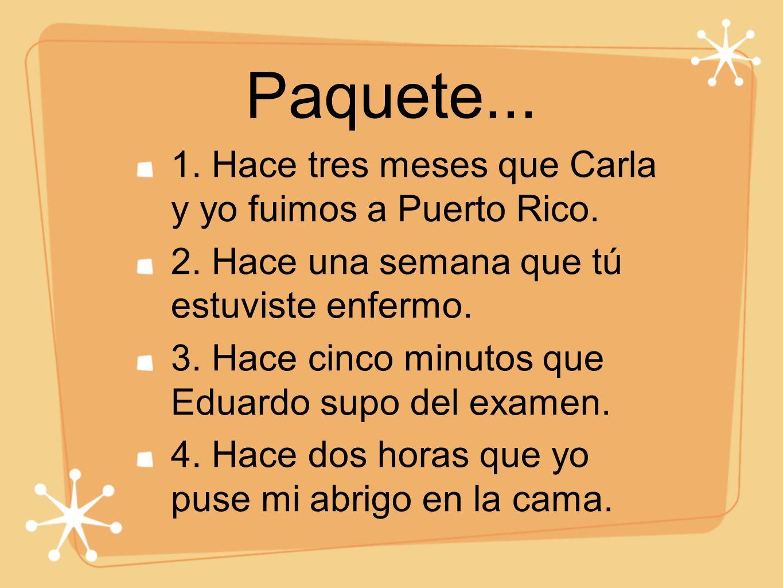 Paquete... 1. Hace tres meses que Carla y yo fuimos a Puerto Rico.