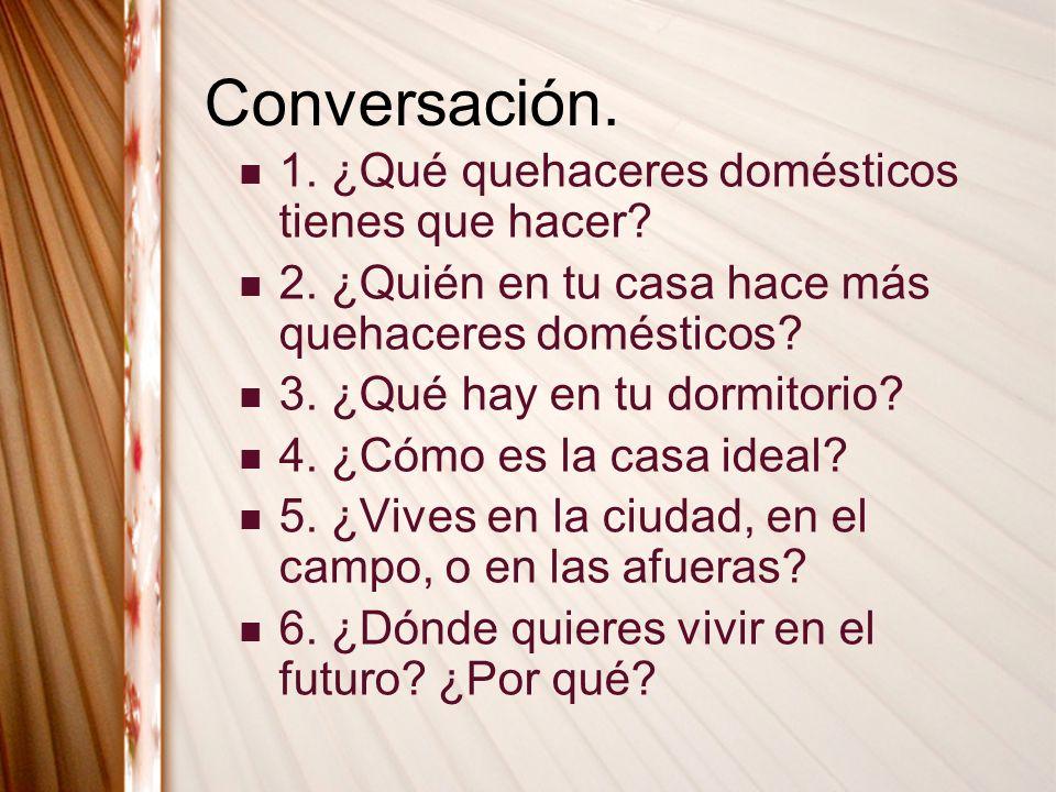 Conversación. 1. ¿Qué quehaceres domésticos tienes que hacer