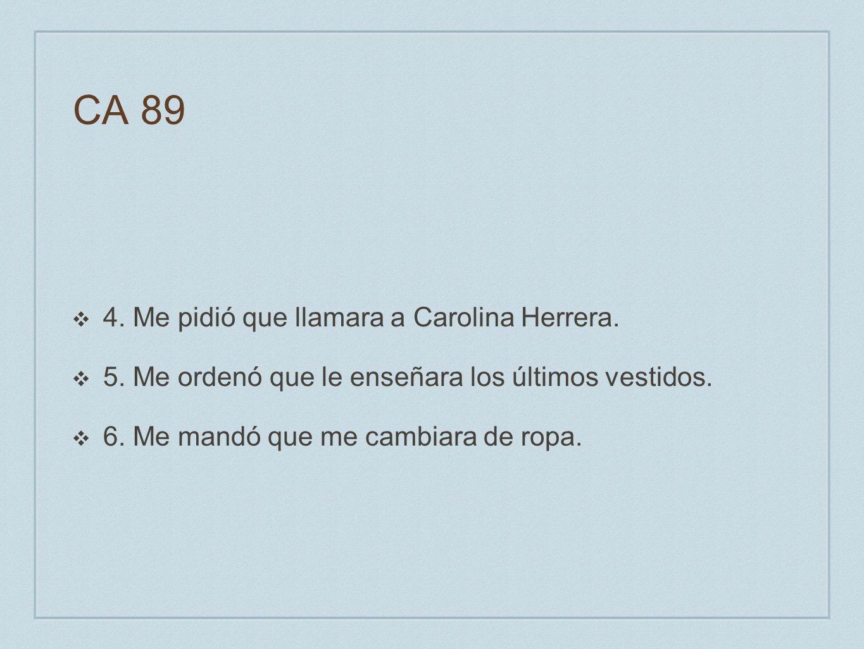 CA 89 4. Me pidió que llamara a Carolina Herrera.