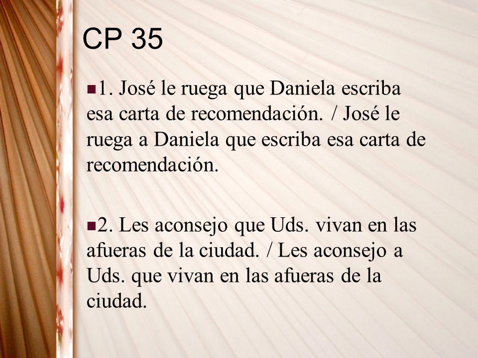 CP 35 1. José le ruega que Daniela escriba esa carta de recomendación. / José le ruega a Daniela que escriba esa carta de recomendación.
