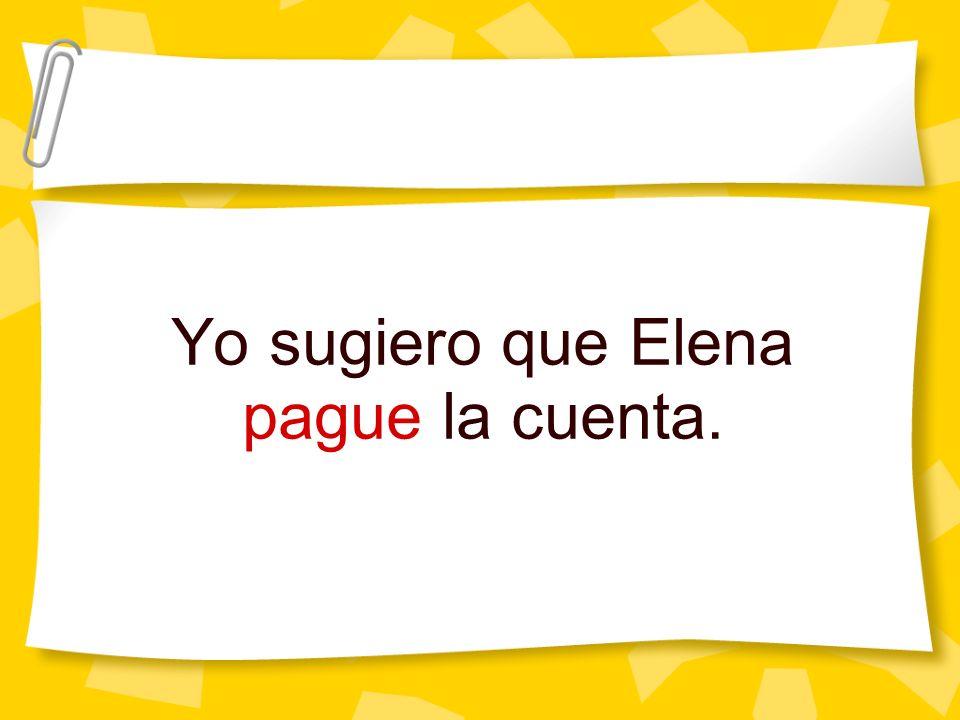 Yo sugiero que Elena pague la cuenta.
